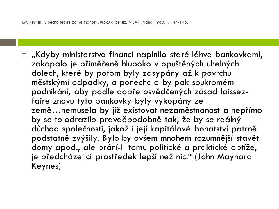 J.M.Keynes: Obecná teorie zaměstnanosti, úroku a peněz.