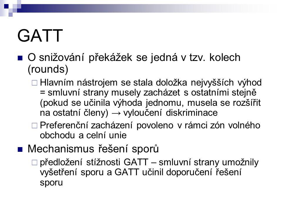 GATT O snižování překážek se jedná v tzv. kolech (rounds)  Hlavním nástrojem se stala doložka nejvyšších výhod = smluvní strany musely zacházet s ost