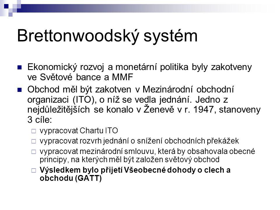 Brettonwoodský systém Ekonomický rozvoj a monetární politika byly zakotveny ve Světové bance a MMF Obchod měl být zakotven v Mezinárodní obchodní orga