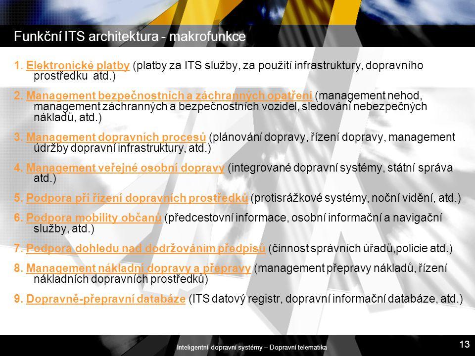 Inteligentní dopravní systémy – Dopravní telematika 13 Funkční ITS architektura - makrofunkce 1. Elektronické platby (platby za ITS služby, za použití