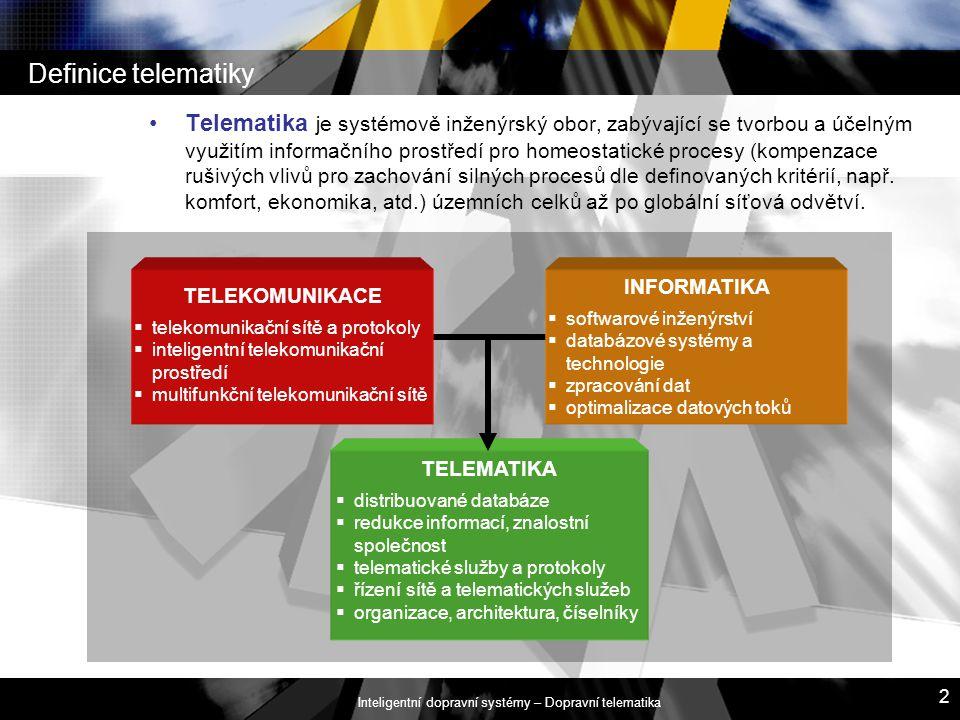 Inteligentní dopravní systémy – Dopravní telematika 2 Telematika je systémově inženýrský obor, zabývající se tvorbou a účelným využitím informačního p