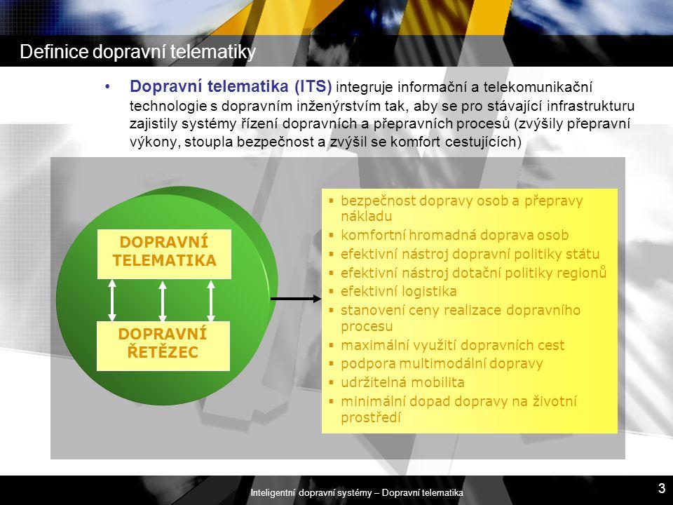 Inteligentní dopravní systémy – Dopravní telematika 3 Definice dopravní telematiky Dopravní telematika (ITS) integruje informační a telekomunikační te