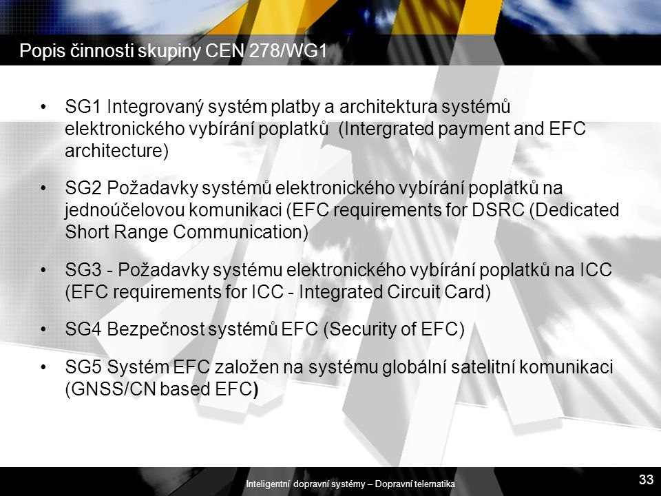 Inteligentní dopravní systémy – Dopravní telematika 33 Popis činnosti skupiny CEN 278/WG1 SG1 Integrovaný systém platby a architektura systémů elektro