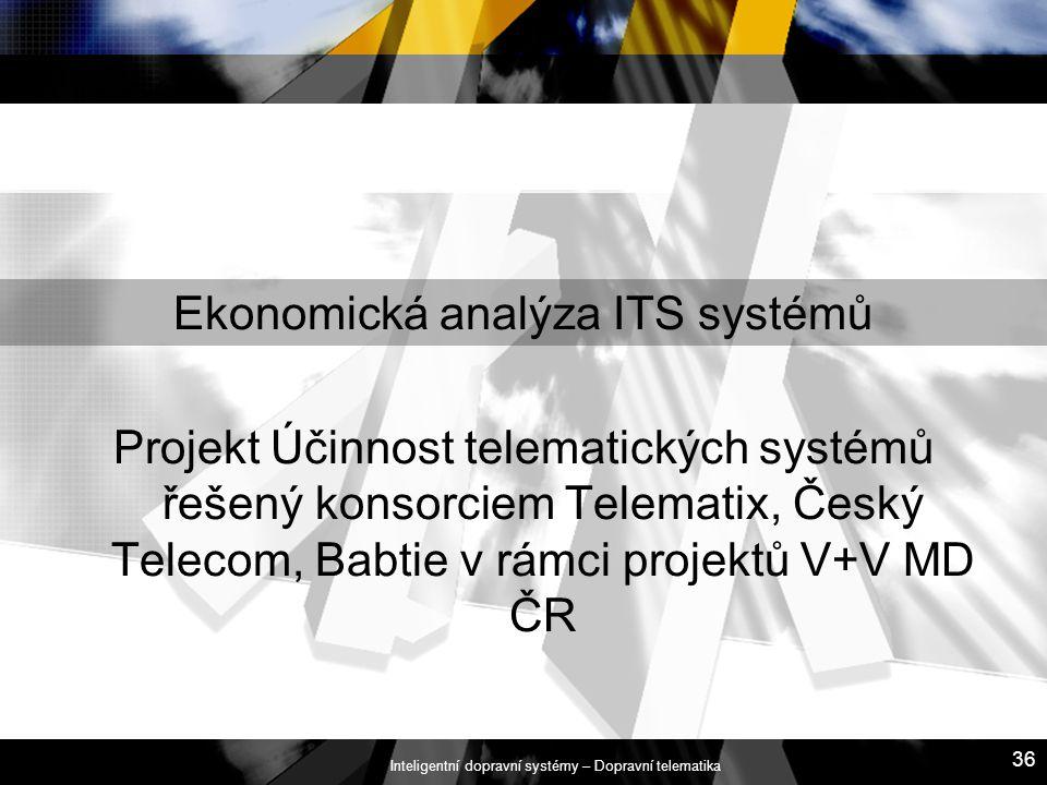 Inteligentní dopravní systémy – Dopravní telematika 36 Ekonomická analýza ITS systémů Projekt Účinnost telematických systémů řešený konsorciem Telemat