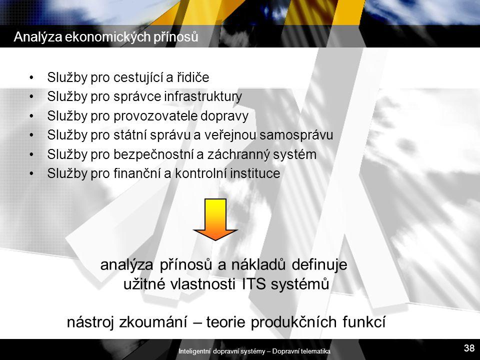 Inteligentní dopravní systémy – Dopravní telematika 38 Analýza ekonomických přínosů Služby pro cestující a řidiče Služby pro správce infrastruktury Sl