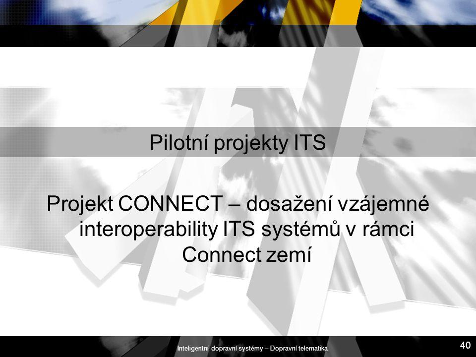 Inteligentní dopravní systémy – Dopravní telematika 40 Pilotní projekty ITS Projekt CONNECT – dosažení vzájemné interoperability ITS systémů v rámci C