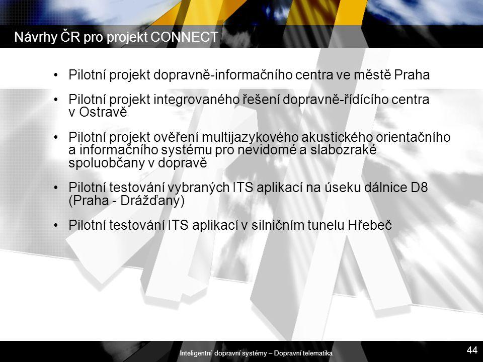Inteligentní dopravní systémy – Dopravní telematika 44 Pilotní projekt dopravně-informačního centra ve městě Praha Pilotní projekt integrovaného řešen