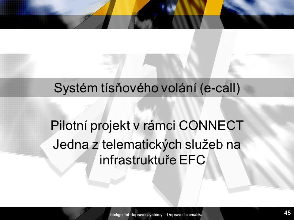 Inteligentní dopravní systémy – Dopravní telematika 45 Systém tísňového volání (e-call) Pilotní projekt v rámci CONNECT Jedna z telematických služeb n