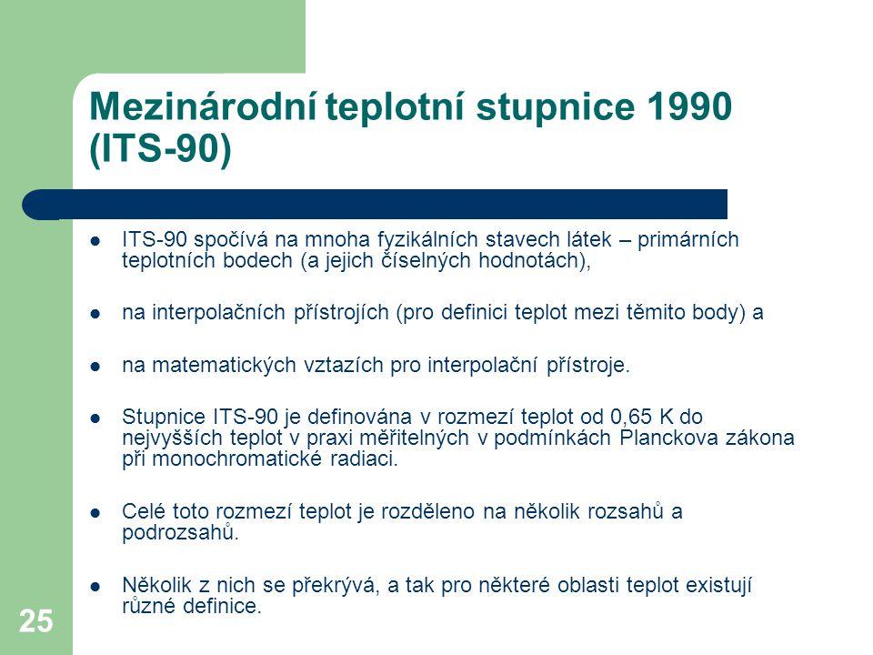 25 Mezinárodní teplotní stupnice 1990 (ITS-90) ITS-90 spočívá na mnoha fyzikálních stavech látek – primárních teplotních bodech (a jejich číselných ho