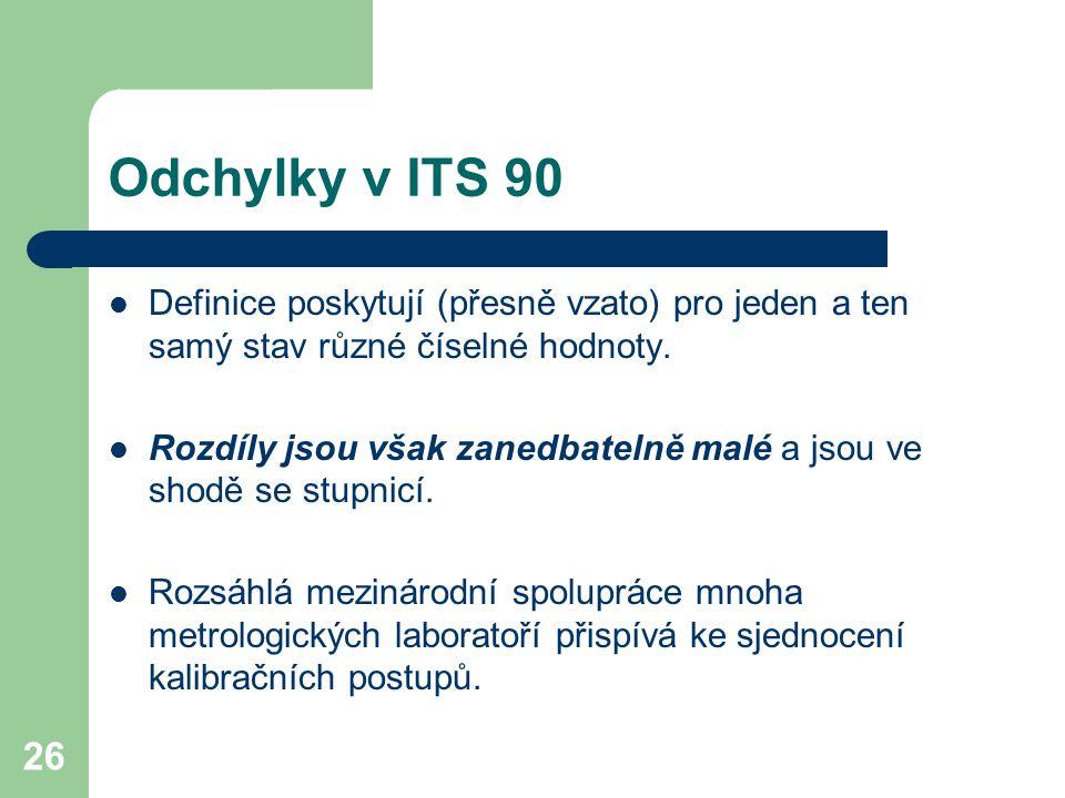 26 Odchylky v ITS 90 Definice poskytují (přesně vzato) pro jeden a ten samý stav různé číselné hodnoty. Rozdíly jsou však zanedbatelně malé a jsou ve