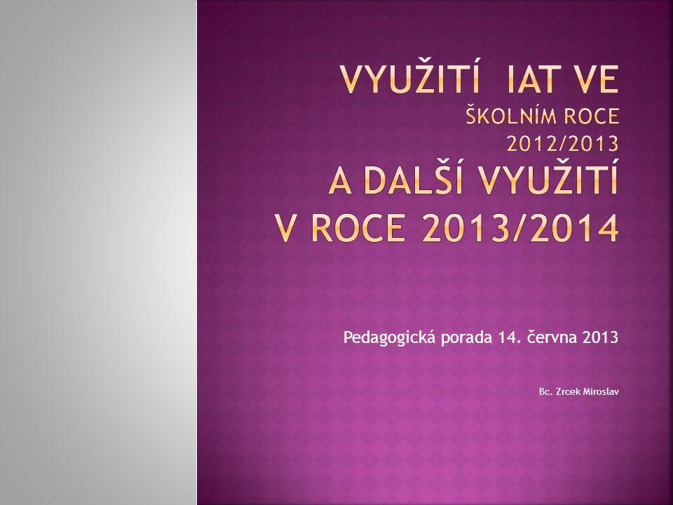 Pedagogická porada 14. června 2013 Bc. Zrcek Miroslav