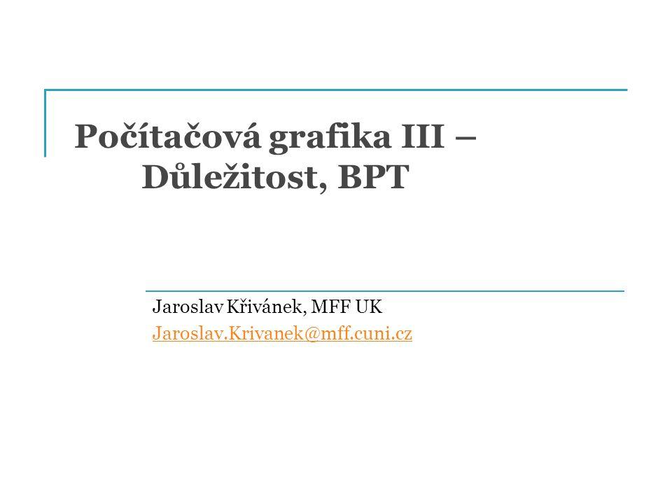 Počítačová grafika III – Důležitost, BPT Jaroslav Křivánek, MFF UK Jaroslav.Krivanek@mff.cuni.cz