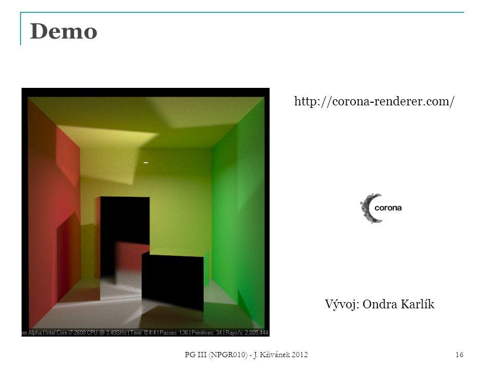 Demo PG III (NPGR010) - J. Křivánek 2012 16 http://corona-renderer.com/ Vývoj: Ondra Karlík