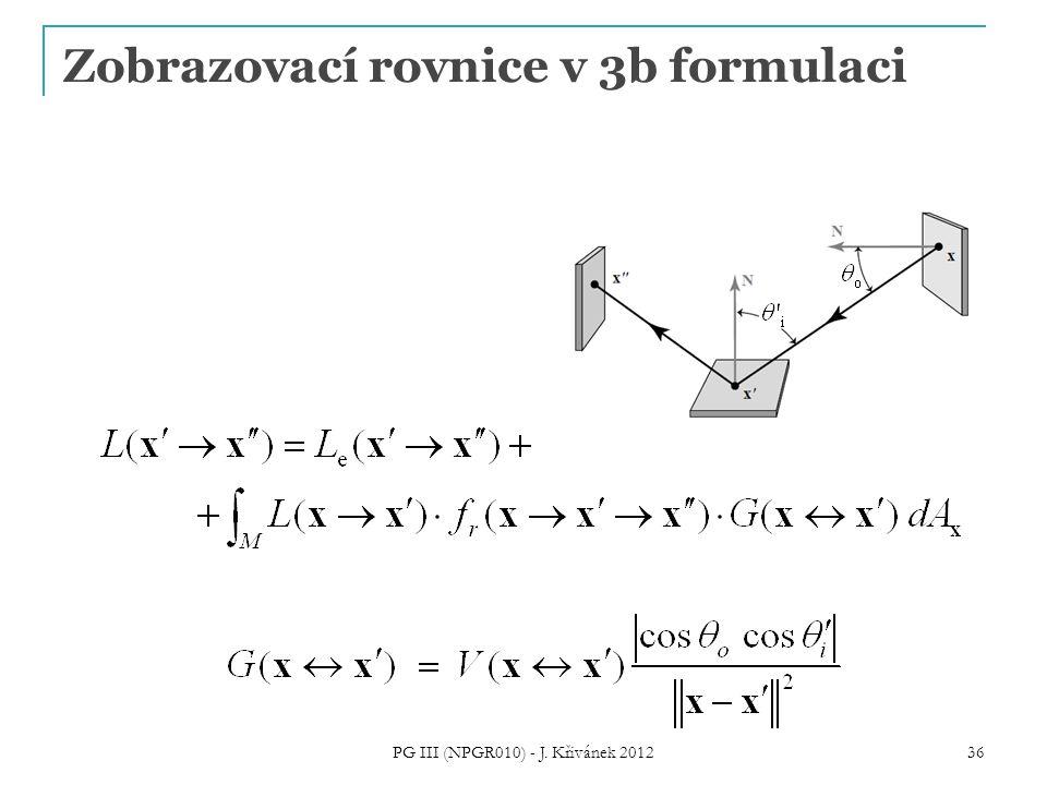 Zobrazovací rovnice v 3b formulaci PG III (NPGR010) - J. Křivánek 2012 36