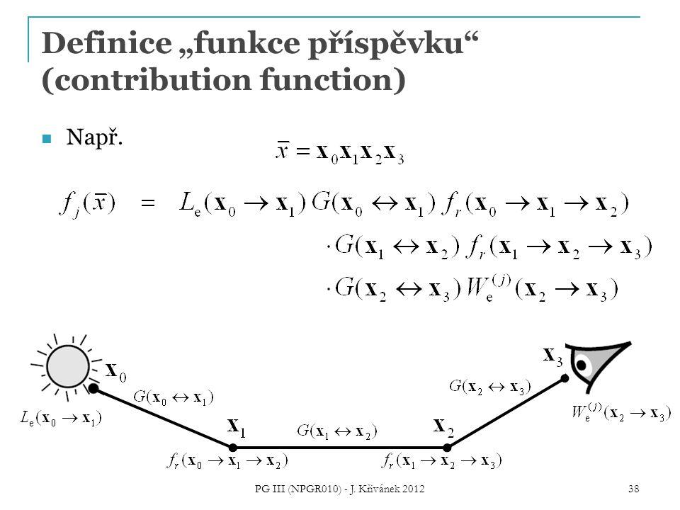 """Např. Definice """"funkce příspěvku (contribution function) PG III (NPGR010) - J. Křivánek 2012 38"""