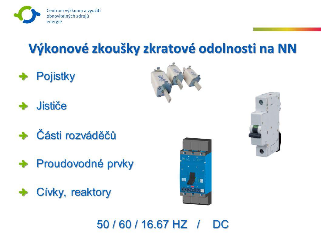 Výkonové zkoušky zkratové odolnosti na NN PojistkyJističe Části rozváděčů Proudovodné prvky Cívky, reaktory 50 / 60 / 16.67 HZ / DC