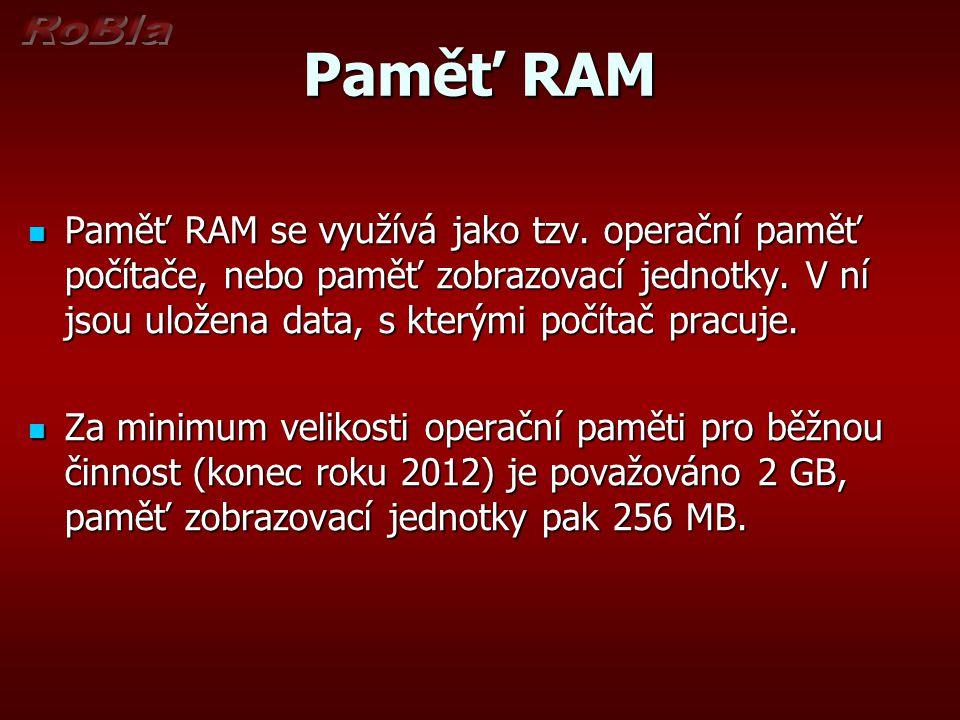 Paměť RAM Paměť RAM se využívá jako tzv.operační paměť počítače, nebo paměť zobrazovací jednotky.