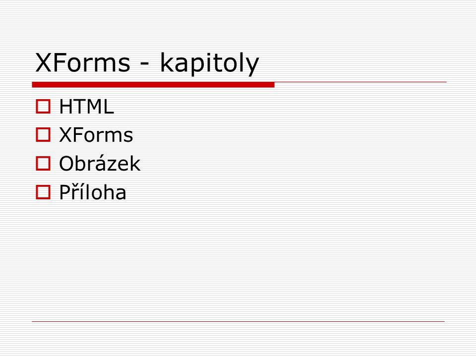 XForms - kapitoly  HTML  XForms  Obrázek  Příloha