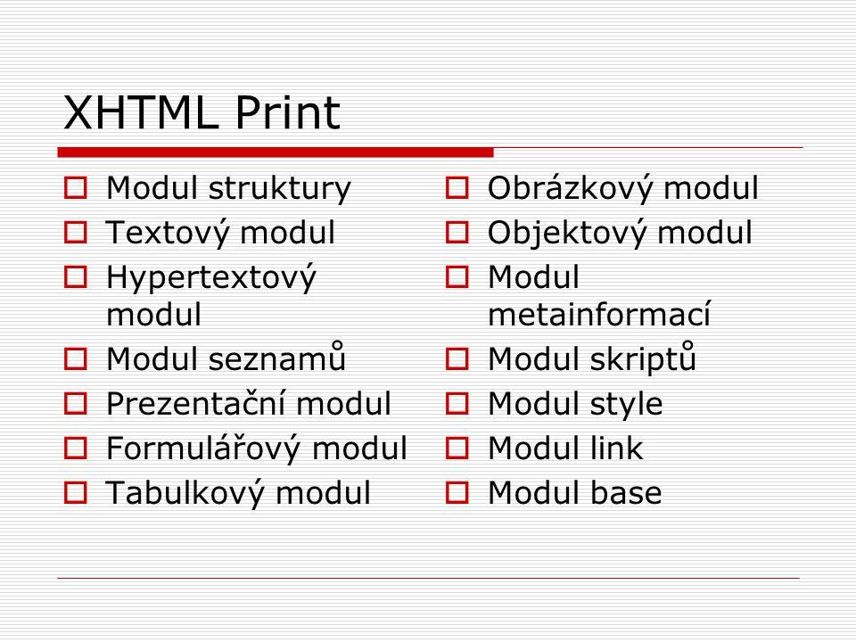 XHTML Print  Modul struktury  Textový modul  Hypertextový modul  Modul seznamů  Prezentační modul  Formulářový modul  Tabulkový modul  Obrázkový modul  Objektový modul  Modul metainformací  Modul skriptů  Modul style  Modul link  Modul base