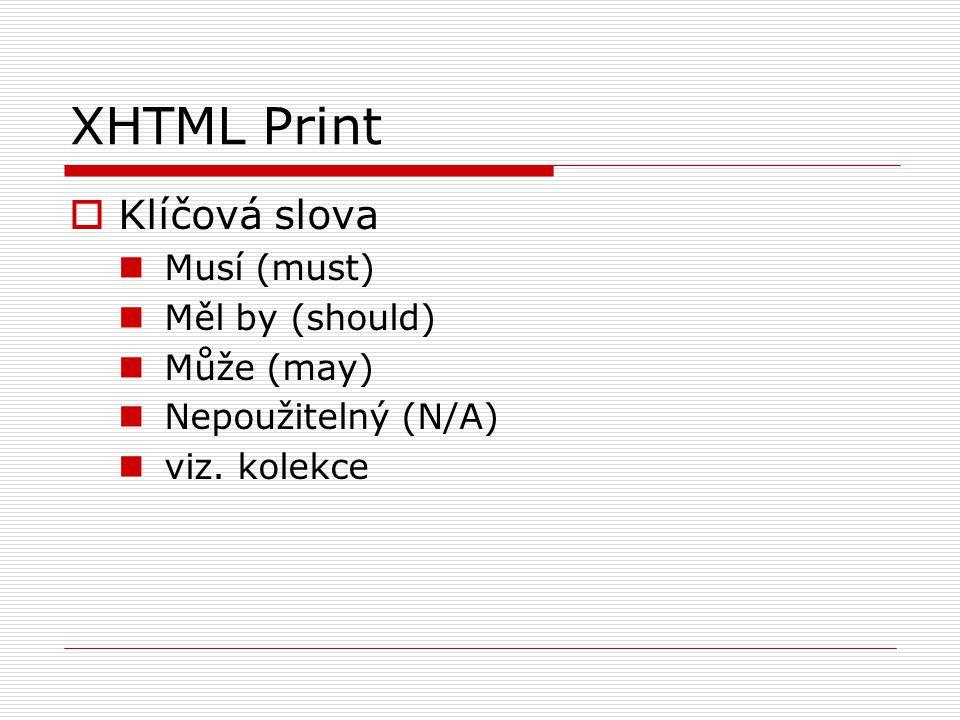 XHTML Print  Klíčová slova Musí (must) Měl by (should) Může (may) Nepoužitelný (N/A) viz. kolekce