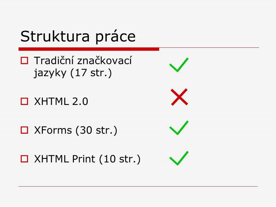 Struktura práce  Tradiční značkovací jazyky (17 str.)  XHTML 2.0  XForms (30 str.)  XHTML Print (10 str.)