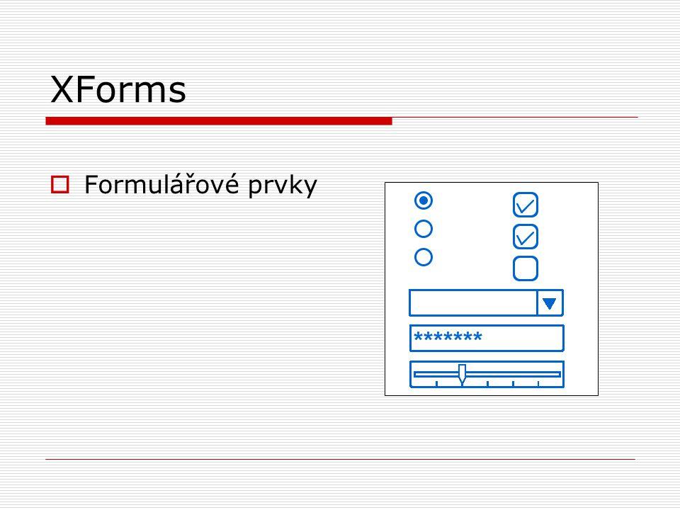 XForms  Formulářové prvky