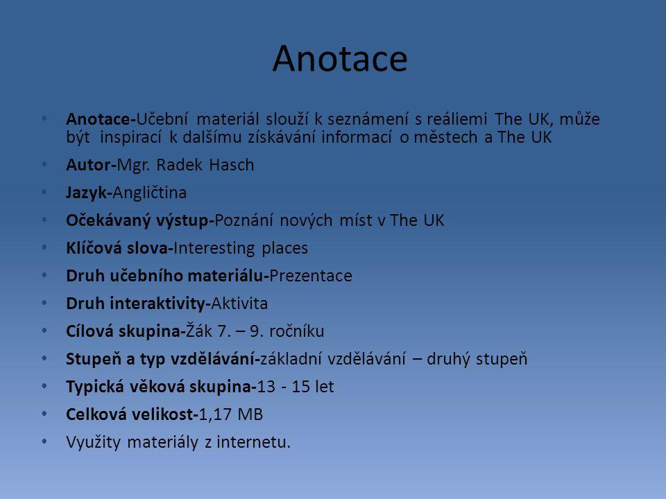 Anotace-Učební materiál slouží k seznámení s reáliemi The UK, může být inspirací k dalšímu získávání informací o městech a The UK Autor-Mgr. Radek Has