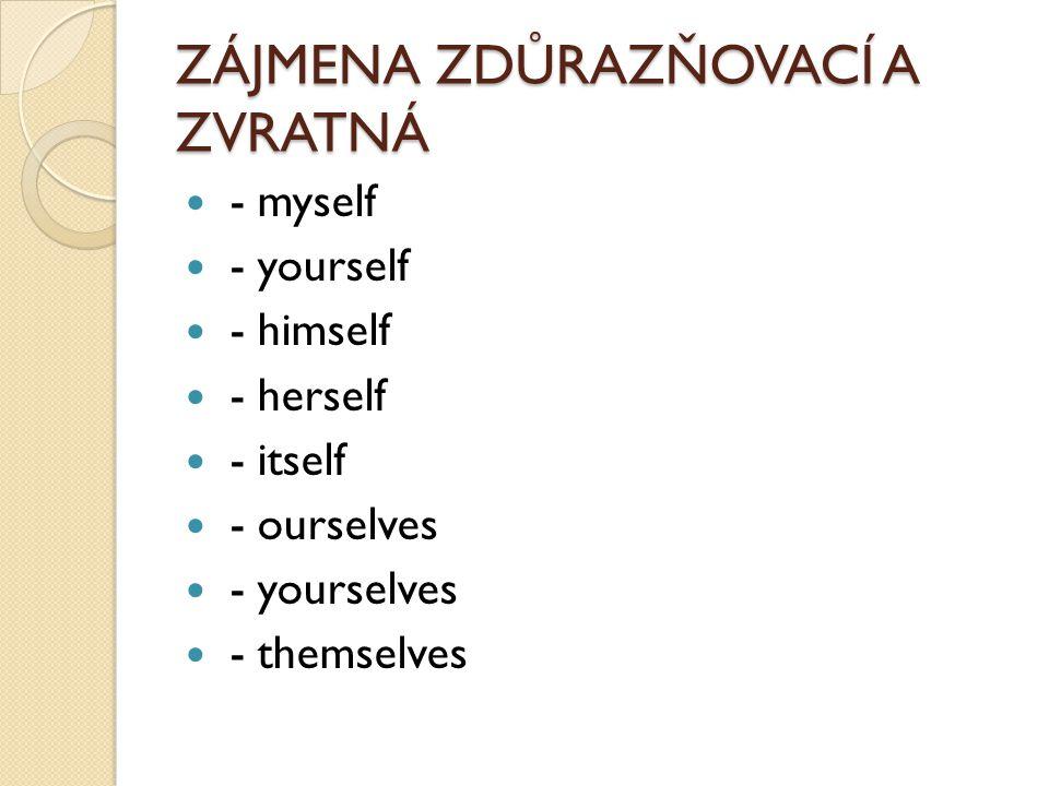 ZÁJMENA ZDŮRAZŇOVACÍ A ZVRATNÁ - myself - yourself - himself - herself - itself - ourselves - yourselves - themselves