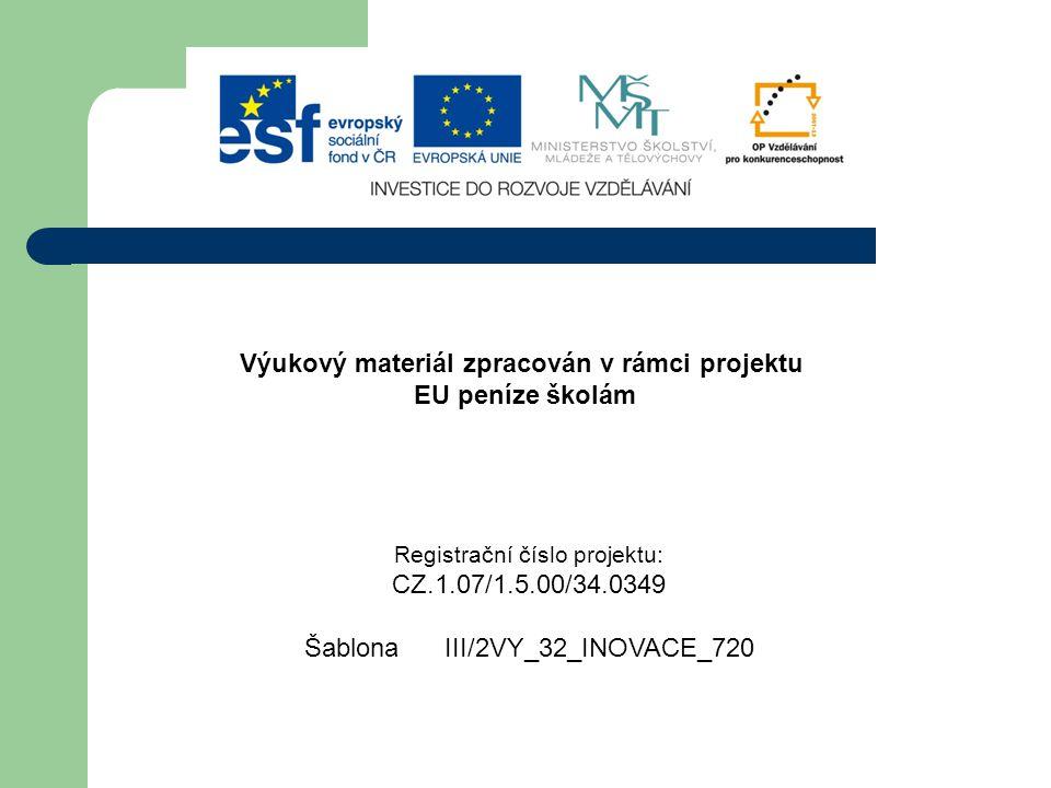 Výukový materiál zpracován v rámci projektu EU peníze školám Registrační číslo projektu: CZ.1.07/1.5.00/34.0349 Šablona III/2VY_32_INOVACE_720