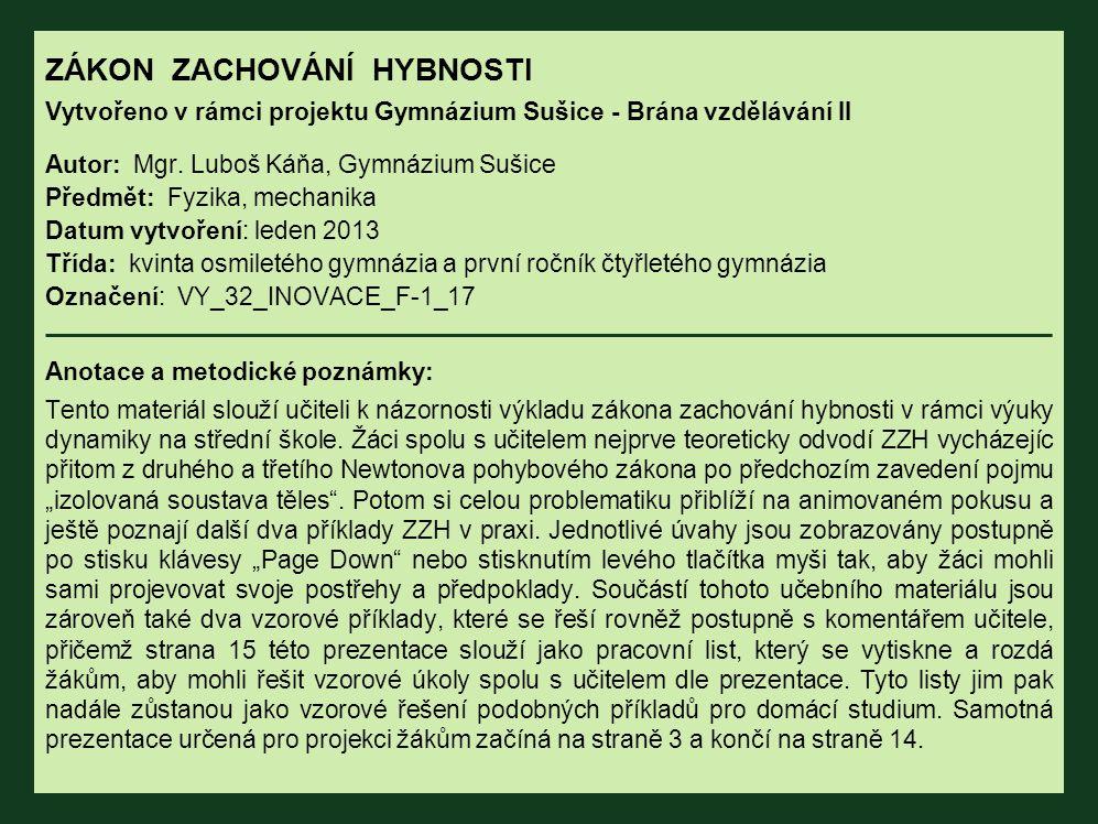 ZÁKON ZACHOVÁNÍ HYBNOSTI Vytvořeno v rámci projektu Gymnázium Sušice - Brána vzdělávání II Autor: Mgr.