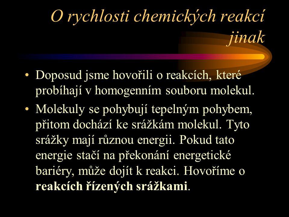 O rychlosti chemických reakcí jinak Doposud jsme hovořili o reakcích, které probíhají v homogenním souboru molekul.