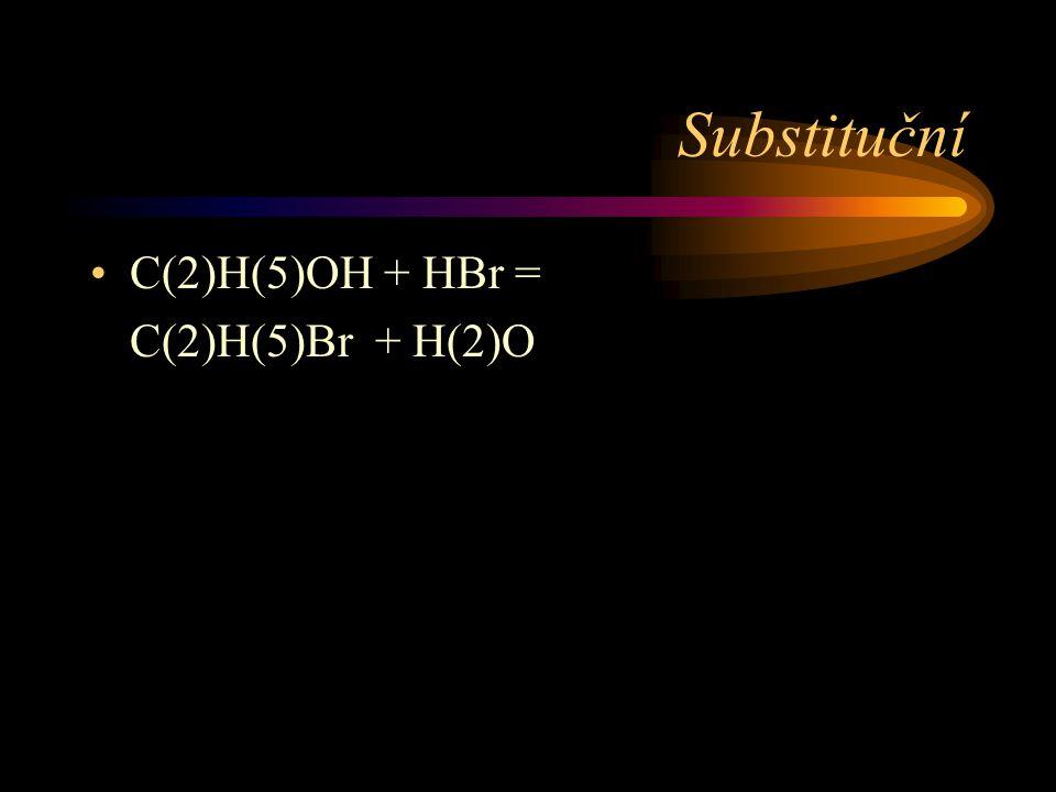 Substituční C(2)H(5)OH + HBr = C(2)H(5)Br + H(2)O