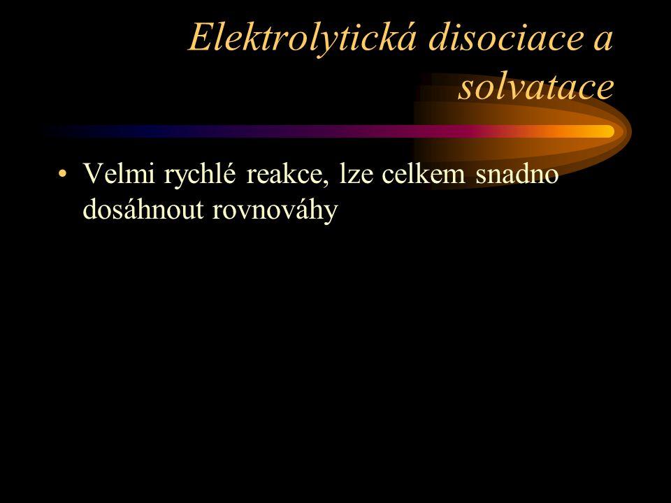 Elektrolytická disociace a solvatace Velmi rychlé reakce, lze celkem snadno dosáhnout rovnováhy