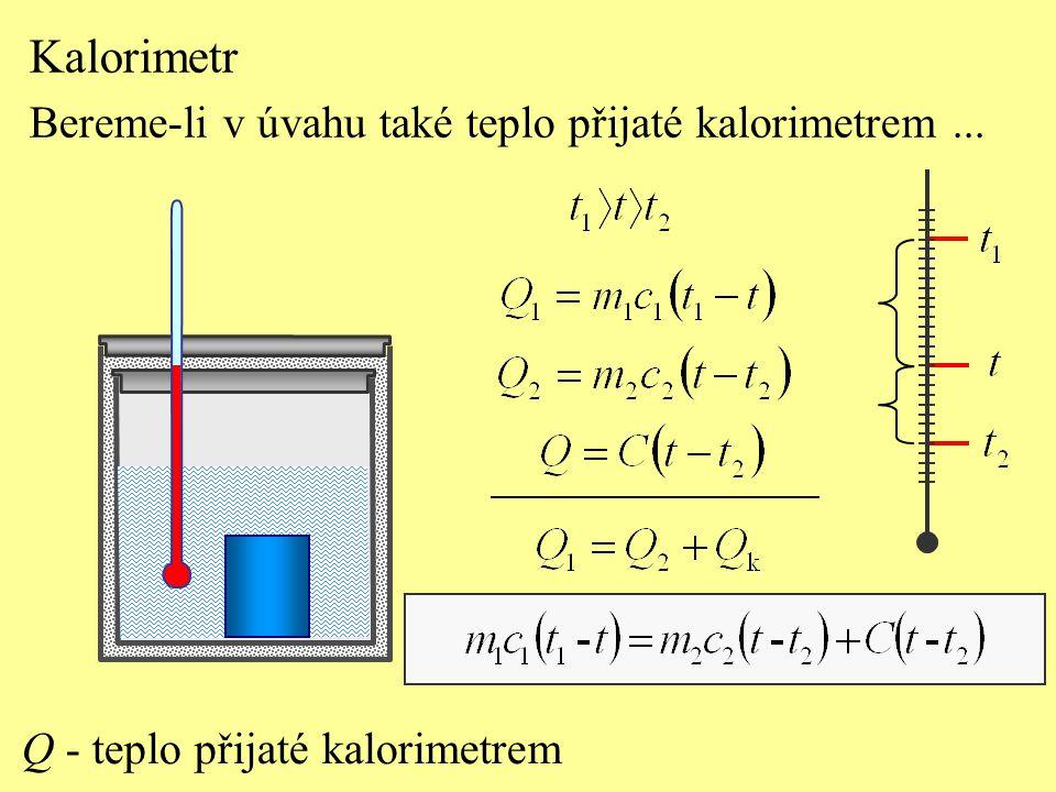Q - teplo přijaté kalorimetrem Kalorimetr Bereme-li v úvahu také teplo přijaté kalorimetrem...