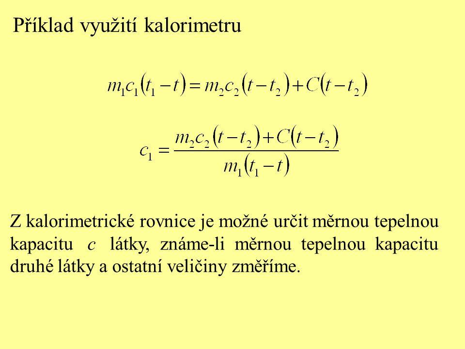 Z kalorimetrické rovnice je možné určit měrnou tepelnou kapacitu c látky, známe-li měrnou tepelnou kapacitu druhé látky a ostatní veličiny změříme. Př
