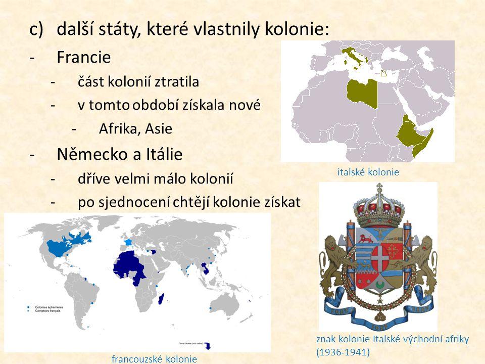 c)další státy, které vlastnily kolonie: -Francie -část kolonií ztratila -v tomto období získala nové -Afrika, Asie -Německo a Itálie -dříve velmi málo