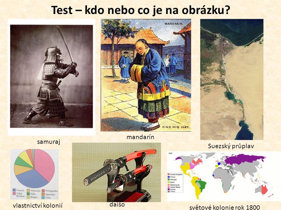 Test – kdo nebo co je na obrázku? samuraj mandarín Suezský průplav vlastnictví kolonií daišo světové kolonie rok 1800