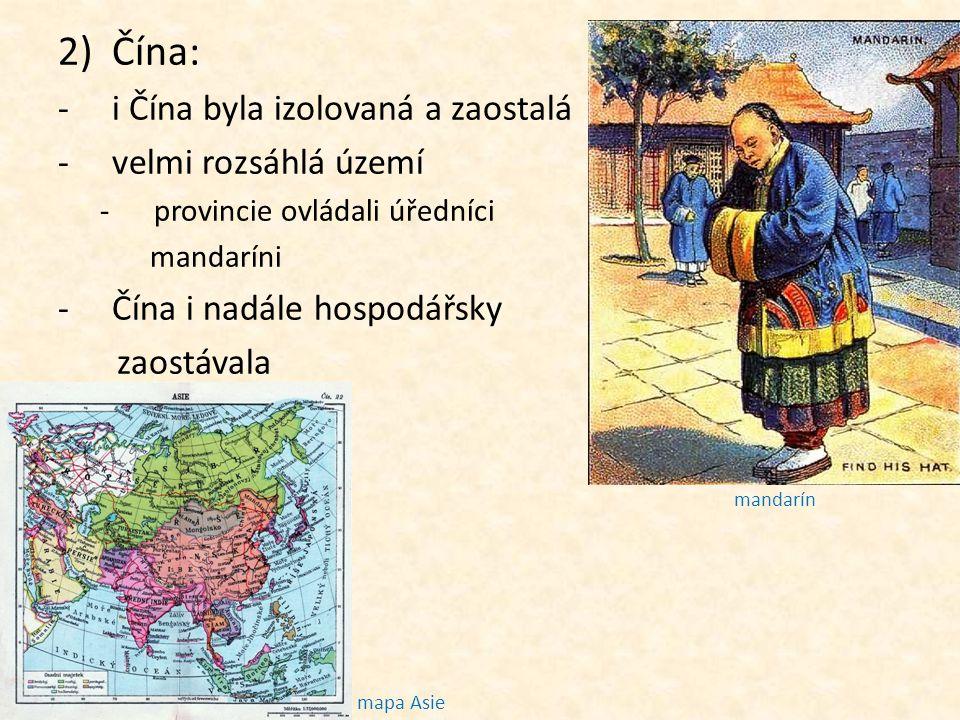 2)Čína: -i Čína byla izolovaná a zaostalá -velmi rozsáhlá území -provincie ovládali úředníci mandaríni -Čína i nadále hospodářsky zaostávala mapa Asie