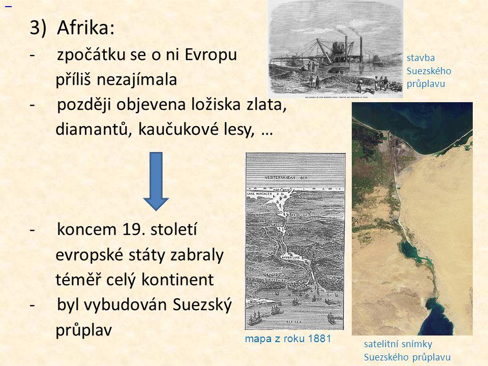 3)Afrika: -zpočátku se o ni Evropu příliš nezajímala -později objevena ložiska zlata, diamantů, kaučukové lesy, … -koncem 19. století evropské státy z
