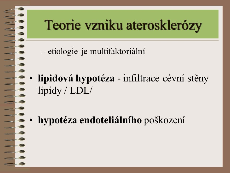 Teorie vzniku aterosklerózy –etiologie je multifaktoriální lipidová hypotéza - infiltrace cévní stěny lipidy / LDL/ hypotéza endoteliálního poškození