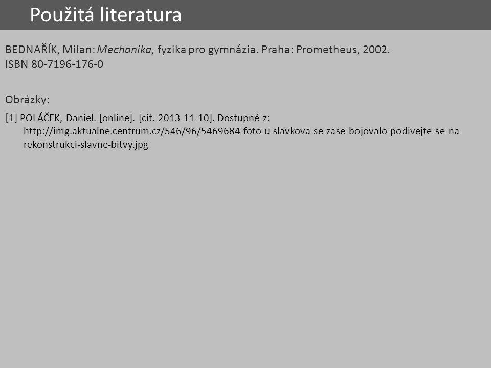 Použitá literatura BEDNAŘÍK, Milan: Mechanika, fyzika pro gymnázia. Praha: Prometheus, 2002. ISBN 80-7196-176-0 Obrázky: [ 1] POLÁČEK, Daniel. [online