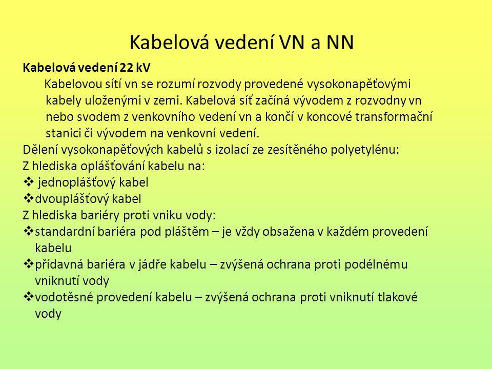 Kabelová vedení VN a NN Kabelová vedení 22 kV Kabelovou sítí vn se rozumí rozvody provedené vysokonapěťovými kabely uloženými v zemi.