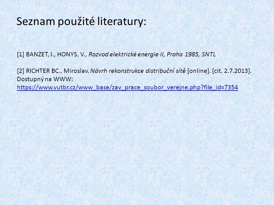 Seznam použité literatury: [1] BANZET, I., HONYS, V., Rozvod elektrické energie II, Praha 1985, SNTL [2] RICHTER BC., Miroslav. Návrh rekonstrukce dis