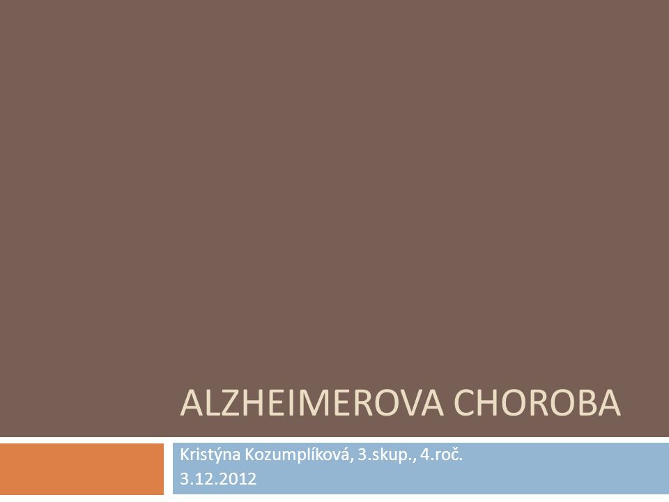 Obecně  Chronické progresivní onemocnění nervové soustavy  Degenerativní zánik neuronů s charakteristickými histopatologickými změnami  Nejčastější příčina demece ve středním a vyšším věku (60%)  Objevitel Alois Alzheimer (neuronální klubka)