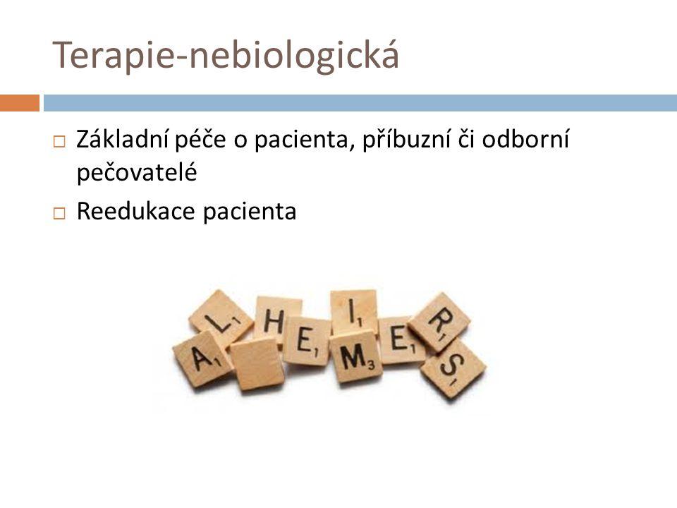Terapie-nebiologická  Základní péče o pacienta, příbuzní či odborní pečovatelé  Reedukace pacienta