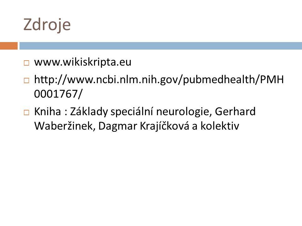 Zdroje  www.wikiskripta.eu  http://www.ncbi.nlm.nih.gov/pubmedhealth/PMH 0001767/  Kniha : Základy speciální neurologie, Gerhard Waberžinek, Dagmar