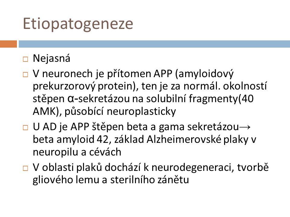 Etiopatogeneze  Nejasná  V neuronech je přítomen APP (amyloidový prekurzorový protein), ten je za normál. okolností stěpen α- sekretázou na solubiln
