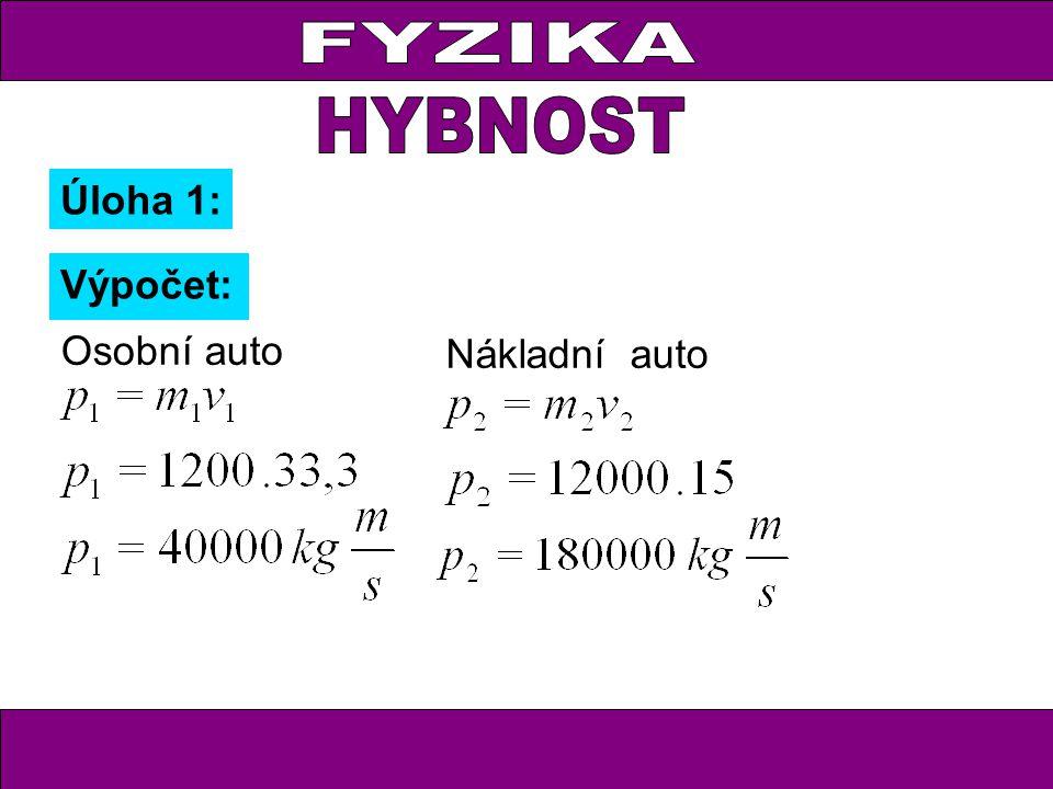 FYZIKA Úloha 1: Výpočet: Osobní auto Nákladní auto