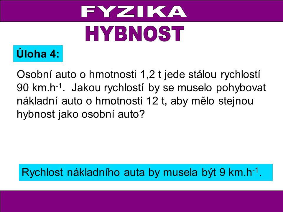 Úloha 4: Rychlost nákladního auta by musela být 9 km.h -1. Osobní auto o hmotnosti 1,2 t jede stálou rychlostí 90 km.h -1. Jakou rychlostí by se musel