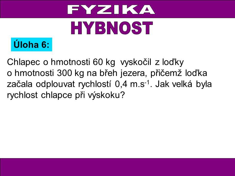 Úloha 6: Chlapec o hmotnosti 60 kg vyskočil z loďky o hmotnosti 300 kg na břeh jezera, přičemž loďka začala odplouvat rychlostí 0,4 m.s -1. Jak velká